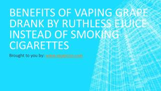 Benefits Of Vaping Grape Drank By Ruthless Ejuice Instead Of Smoking C