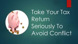 Take Your Tax Return Seriously To Avoid Conflict