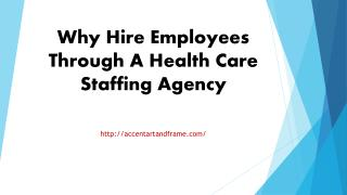 Why Hire Employees Through A Health Care Staffing Agency