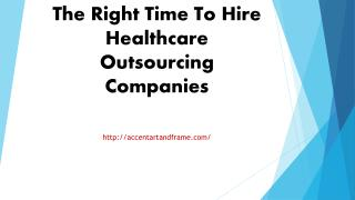 The Right Time To Hire Healthcare Outsourcing Companies