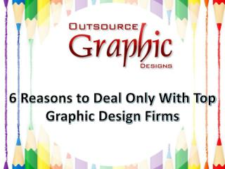 6 Reasons to Deal Only With Top Graphic Design Firms