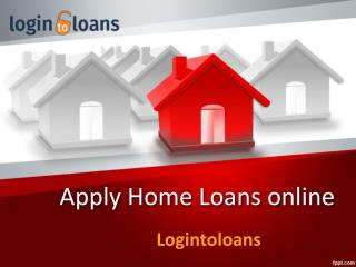 Apply Home Loan online, Home Loan in Hyderabad, Home Loan India, online Home loans - Logintoloans