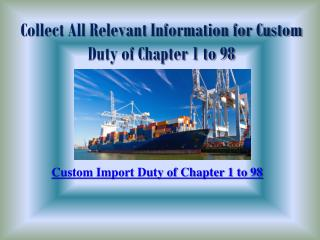 Collect All Relevant Information for Custom Duty of Chapter 1 to 98