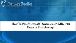 How To Pass Microsoft Dynamics 365 MB2-718 Exam in First Attempt