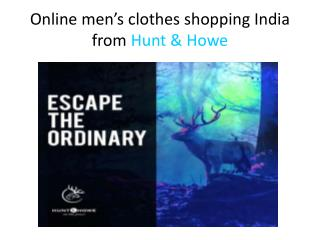 Shop online for Men's Shirts, Men's Tees and more in India from Hunt & Howe