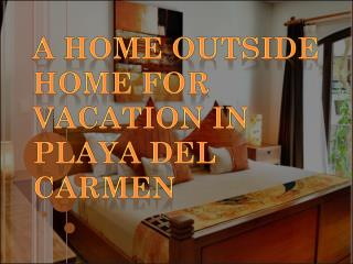 A Home Outside Home For Vacation In Playa Del Carmen