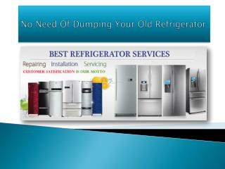 No Need Of Dumping Your Old Refrigerator