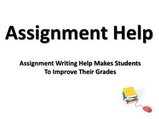 Assignment Writing Help Makes Students To Improve Their Grades