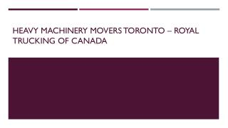 Heavy Machinery Movers Toronto – Royal Trucking of Canada