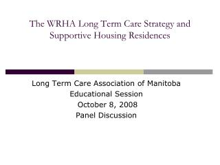 The WRHA Long Term Care Strategy and Supportive Housing Residences