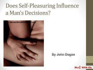 Does Self-Pleasuring Influence a Man's Decisions?