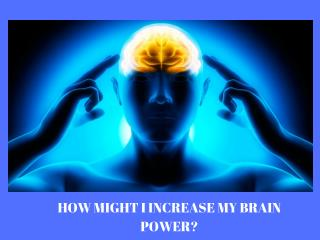 How to Increase Your Brain power?