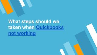 what steps shold be taken when QuickBooks not working.