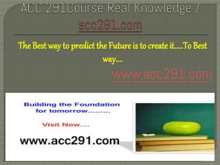 ACC 291Course Real Knowledge / acc291.com