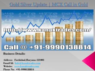Gold Silver Update   MCX Call in Gold