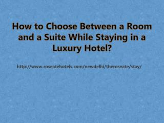 How to Choose Between a Room and a Suite While Staying in a Luxury Hotel?
