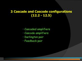 3 .  Cascade and Cascode configurations   (12.2 - 12.5)