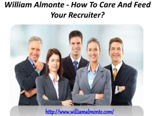 William Almonte - How To Care And Feed Your Recruiter?