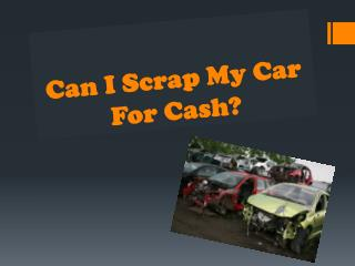 Can I Scrap My Car For Cash?