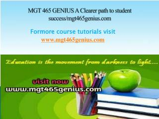 MGT 465 GENIUS A Clearer path to student success/mgt465genius.com