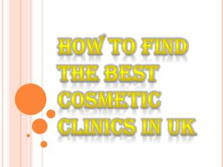 Looking For Best Cosmetic Clinics in UK ?