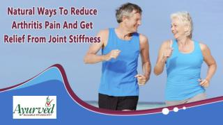 Natural Ways To Reduce Arthritis Pain And Get Relief From Joint Stiffness