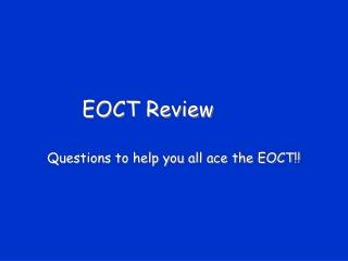 EOCT Review Questions to help you all ace the EOCT