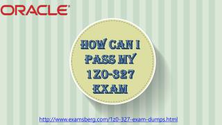 Get Real Exam Question And Answers For Oracle 1z0-327