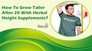How To Grow Taller After 20 With Herbal Height Supplements?