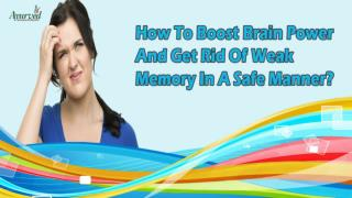 How To Boost Brain Power And Get Rid Of Weak Memory In A Safe Manner?