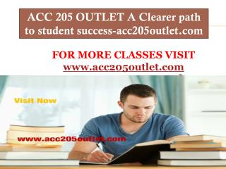 ACC 205 OUTLET A Clearer path to student success-acc205outlet.com