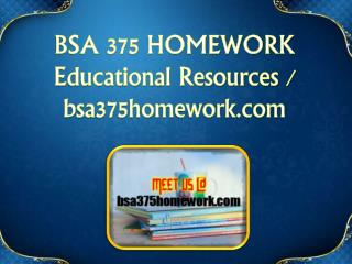 BSA 375 HOMEWORK Educational Resources - bsa375homework.com