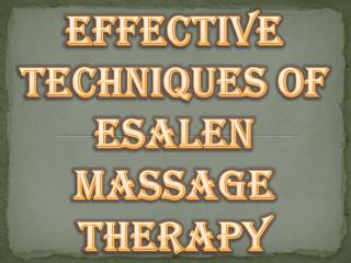 Effective Techniques of Esalen Massage Therapy