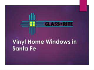 Why choose vinyl windows? For the homeowners, vinyl may be the best choice for replacement windows in Santa Fe.