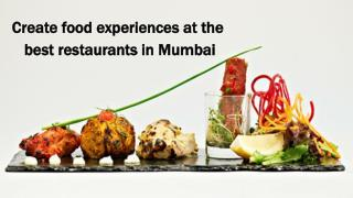 Create food experiences at the best restaurants in Mumbai