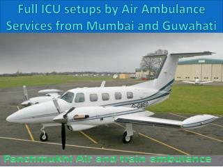 Full ICU setups by Air Ambulance Services from Mumbai and Guwahati
