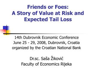 Friends or Foes:  A Story of Value at Risk and Expected Tail Loss