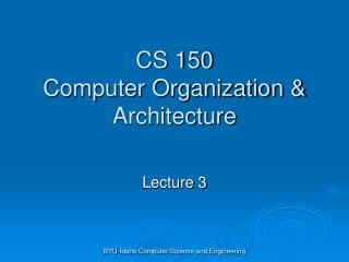 CS 150 Computer Organization  Architecture