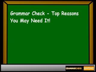 Grammar Check - Top Reasons You May Need It!