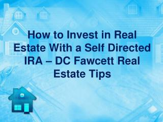 How to Invest in Real Estate With a Self Directed IRA