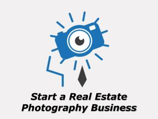 Start a Real Estate Photography Business | Tony Henrik Halttunen