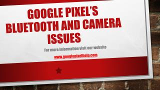 Google Pixel's Bluetooth and camera issues.