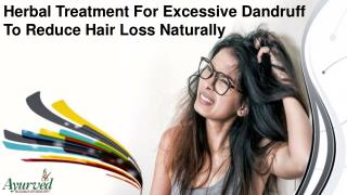Herbal Treatment For Excessive Dandruff To Reduce Hair Loss Naturally