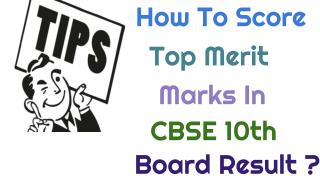 How to score top merit marks in cbse 10th board result