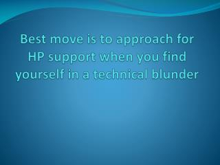 Best move is to approach for HP support when you find yourself in a technical blunder