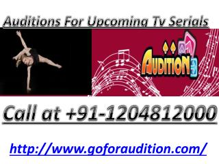 Make your time good with Auditions for Upcoming TV Serials