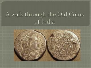 A walk through the Old Coins of India