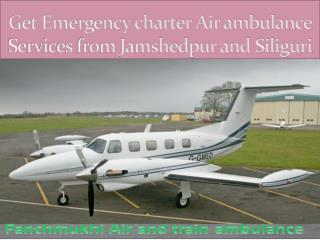 Get Emergency charter Air ambulance Services from Jamshedpur and Siliguri