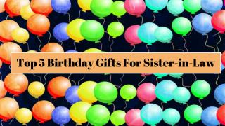 Top 5 Birthday Gifts For Sister-in-Law