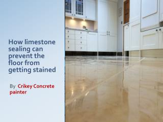 How limestone sealing can prevent the floor from getting stained